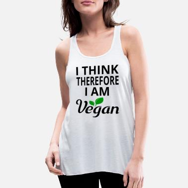 Vegan I Think Therefore I Am Vegan - Women's Flowy Tank Top