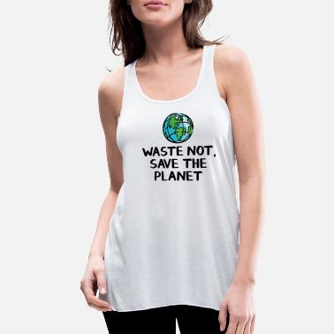 Save The Planet Waste not Save the planet - Women's Flowy Tank Top