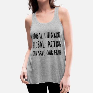 Global think global / act global / earth - Women's Flowy Tank Top by Bella