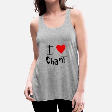 Chant Chant I love - Women's Flowy Tank Top by Bella