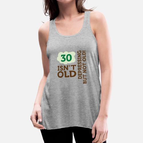 52cbdea288d Women s Flowy Tank Top30 Is Not Old. Depressing