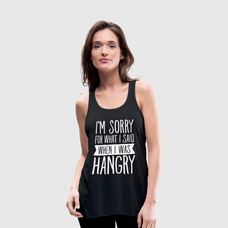 I\'m Sorry For What I Said When I Was Hangry - Women's Flowy Tank Top by Bella