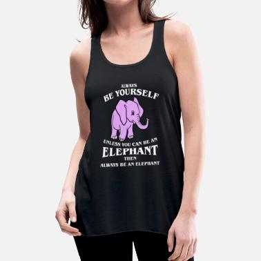 Always Be Yourself Elephant Always Be Yourself, Unless You Can Be An Elephant - Women's Flowy Tank Top by Bella