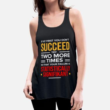 Psychologist If at First you Succeed Psychologist Psychology - Women's Flowy Tank Top