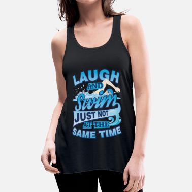 Care Swimming Humor Laugh and Swim Just Not at the - Women's Flowy Tank Top