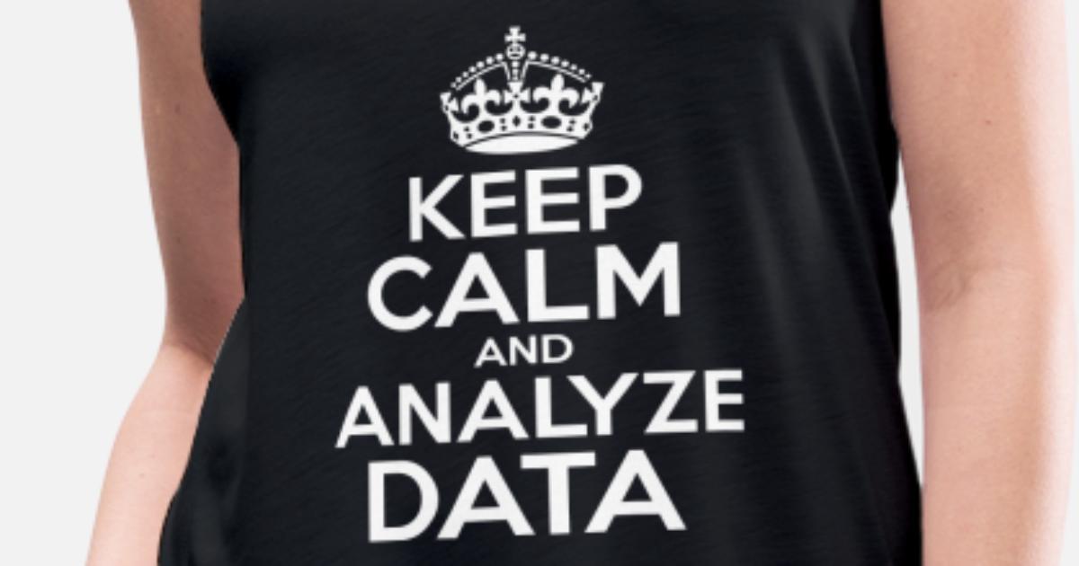 Keep Calm Analyze Data T-shirt Women's Flowy Tank Top | Spreadshirt