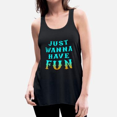 Fun just wanna have fun - Women's Flowy Tank Top