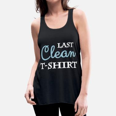 Clean What It Is Last clean T-Shirt - Women's Flowy Tank Top by Bella