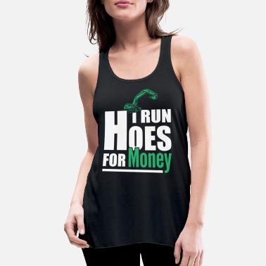 Money Sexy Funny Quotes I Run Hoes For Money Tractor - Women's Flowy Tank Top