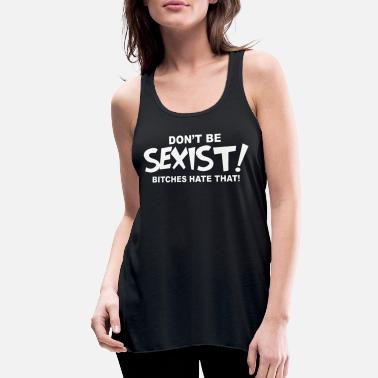Sexist DONT BE SEXIST - Women's Flowy Tank Top