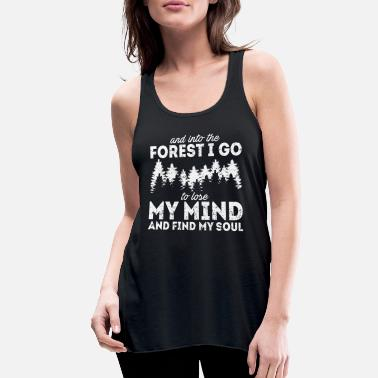 Soul Into The Forest I Go To Lose My Mind Find My Soul - Women's Flowy Tank Top