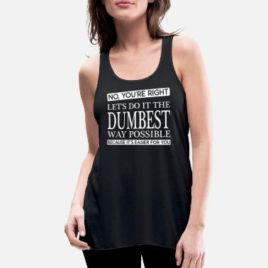 You re Right - Women's Flowy Tank Top