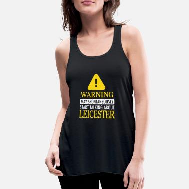 Leicester WARNING!: Leicester - Women's Flowy Tank Top