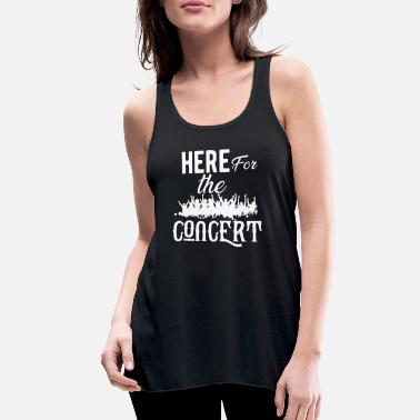 Concert Concert - Here for the concert - Women's Flowy Tank Top