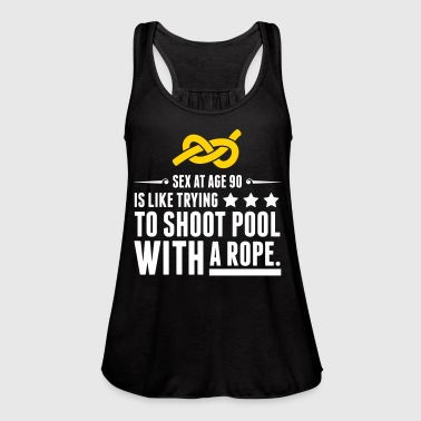 Sex At 90 Is Like Playing Pool With A Rope! - Women's Flowy Tank Top by Bella