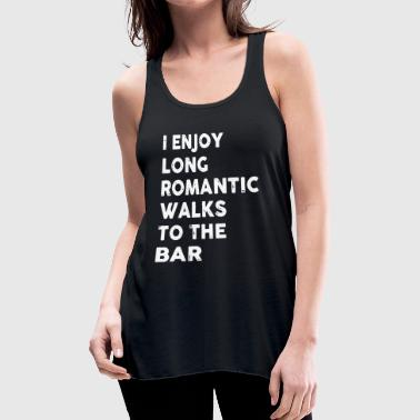I enjoy long romantic walks to the bar - Women's Flowy Tank Top by Bella