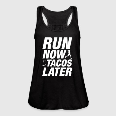 Run Now Tacos Later - Women's Flowy Tank Top by Bella