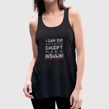 I Can Do Anything Except Make Insulin Tee Shirt - Women's Flowy Tank Top by Bella