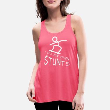 Stunt Skateboard, stunt, stunts, I do my own stunts - Women's Flowy Tank Top