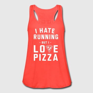 I hate running but i love pizza - Women's Flowy Tank Top by Bella