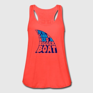 You re Gonna Need A Bigger Boat - Women's Flowy Tank Top by Bella