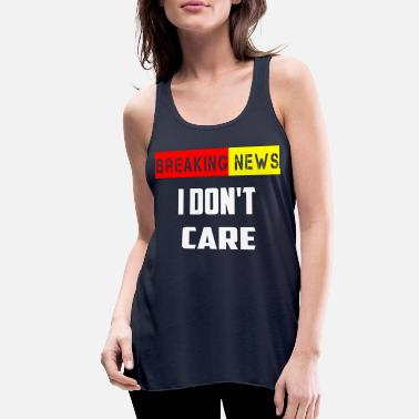 Chemie Tv Drama gift birthday Breaking News I Don t Care - Women's Flowy Tank Top