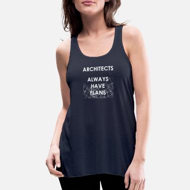 Architect Architects Always Have Plans Gift - Women's Flowy Tank Top