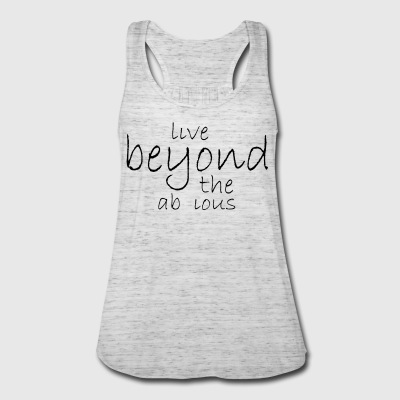 Live beyond the ab ious - Women's Flowy Tank Top by Bella