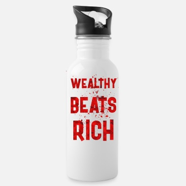 Wealthy Wealthy beats rich - Water Bottle