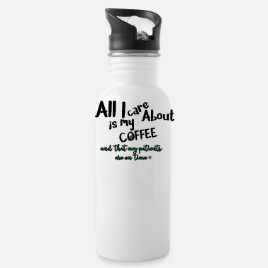 All I care about, coffee, patients on time - Water Bottle