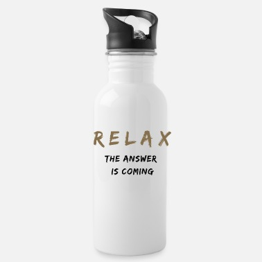 Sarcasm Relax The Answer Is Coming - Water Bottle