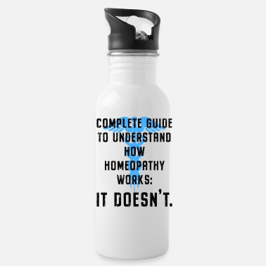 Skeptic How Homeopathy Works - It doesn't. For Skeptics - Water Bottle