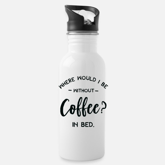 Drink Mugs & Drinkware - Funny Coffee Gift - Where Would I Be Without - Water Bottle white