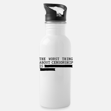 Censorship the worst thing about censorship is .......... - Water Bottle