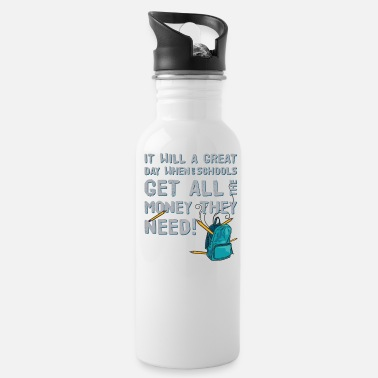 It Will A Great Day When Our School - Water Bottle