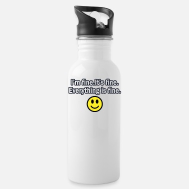 Fine It's fine I'm fine Everything is fine - Water Bottle