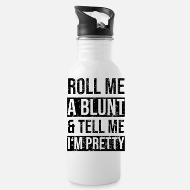 Blunt Roll me a blunt and tell me I'm pretty - Water Bottle