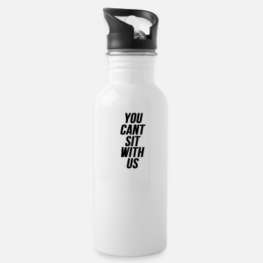 Sit You cant sit with us - Water Bottle