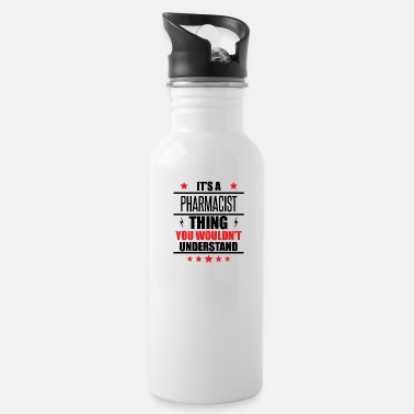 Pharmacist It's A Pharmacist Thing - Water Bottle