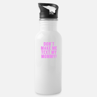 Don't Make Me Text My Mommy - Water Bottle