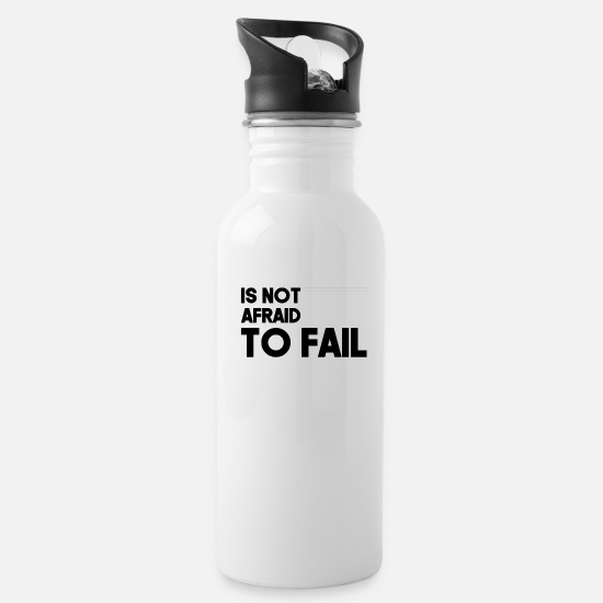 Fail Mugs & Drinkware - Is not afraid to fail - Water Bottle white