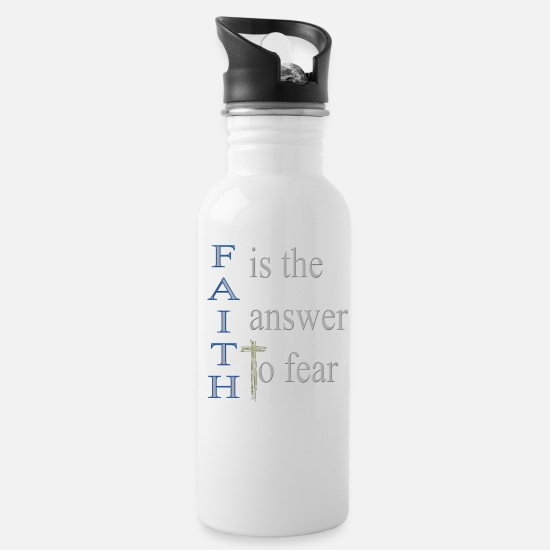 Christianity Mugs & Drinkware - Cool Christian Design Faith is the Answer to Fear - Water Bottle white
