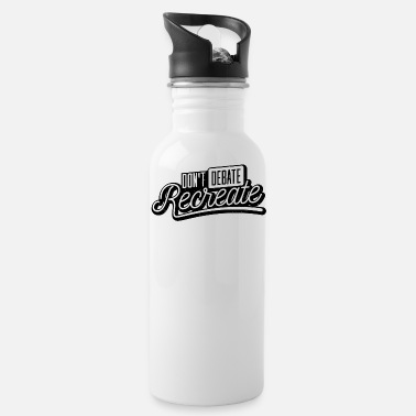 Recreational Don´t Debate, Recreate - Water Bottle