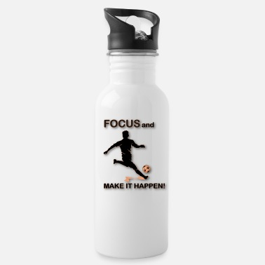 Focus and Make It Happen/Soccer Football - Water Bottle