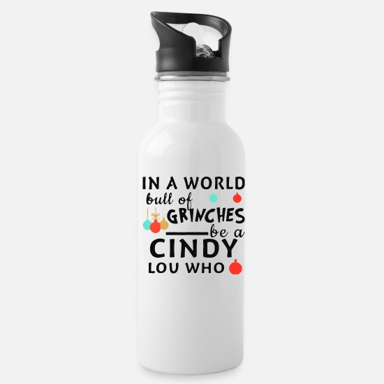 World Mugs & Drinkware - In A World Full of Grinches Be a Cindy Lou Who 1 - Water Bottle white