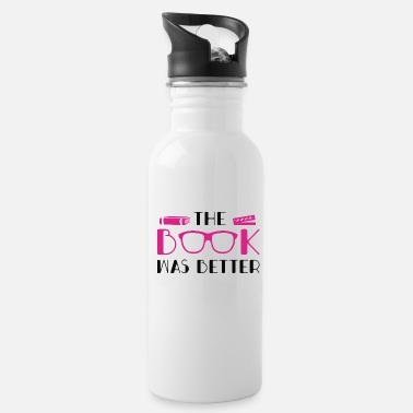 The Book Was The Book Was Better - Water Bottle