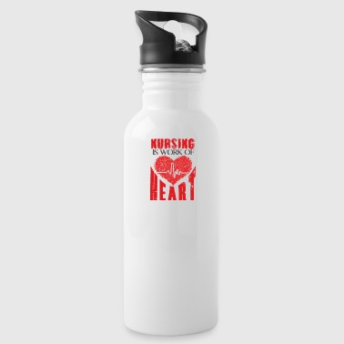 Nursing is work of heart - Water Bottle