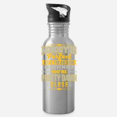 PERFECT IF BORN IN NOVEMBER NOVEMBER BDAY QUOTE - Water Bottle