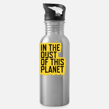 Dust in the dust of this planet - Water Bottle