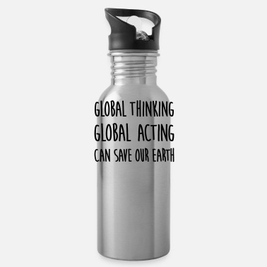 Global think global / act global / earth - Water Bottle